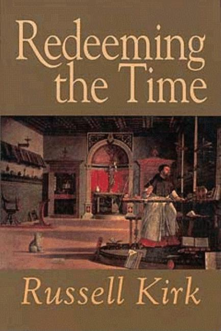 Redeeming the Time. Russell Kirk.