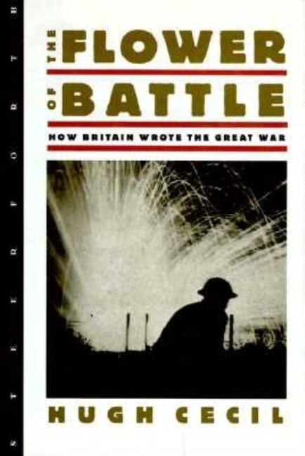 The Flower of Battle: How Britain Wrote the Great War. HUGH CECIL