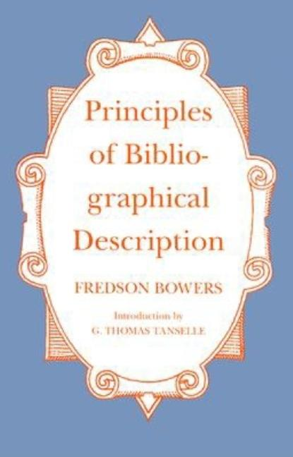 Principles of Bibliographical Description (St. Paul's Bibliographies ; 15). Fredson Bowers