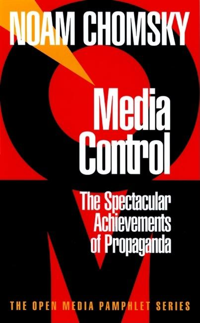 Media Control: The Spectacular Achievements of Propaganda (The Open Media Pamphlet Series , No...