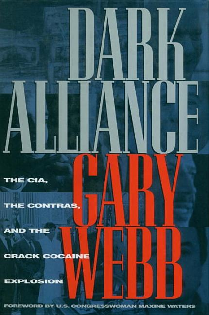 Dark Alliance: The CIA, the Contras, and the Cocaine Explosion. Gary Webb, Maxine Waters