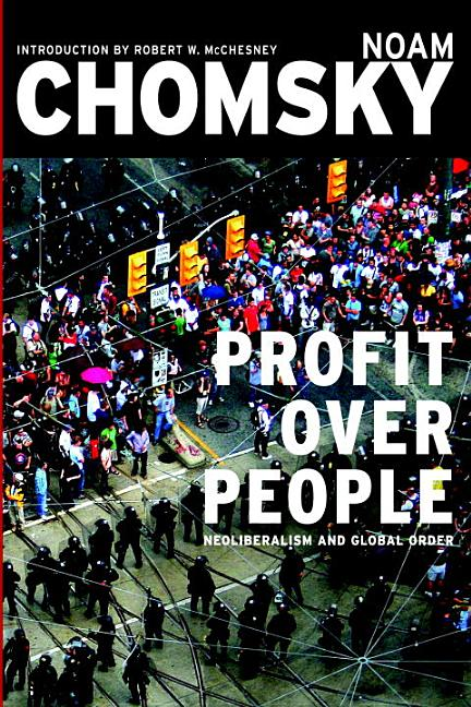 Profit Over People: Neoliberalism & Global Order. ROBERT W. MCCHESNEY NOAM CHOMSKY.