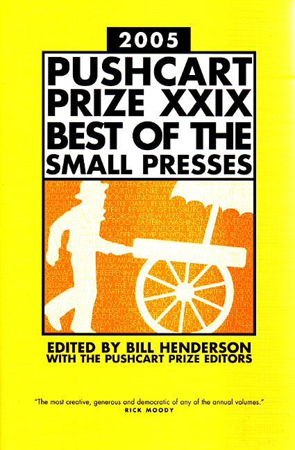 The Pushcart Prize XXIX: Best of the Small Presses, 2005 Edition. Bill Henderson, The Pushcart Prize