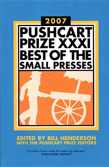 Pushcart Prize XXXI: Best of the Small Presses (2007