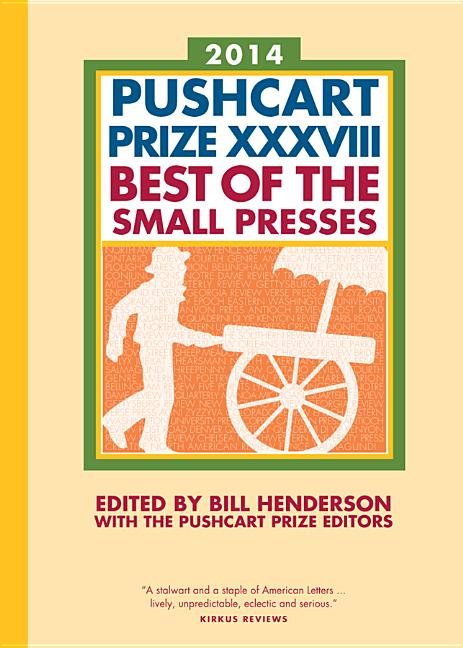 The Pushcart Prize XXXVIII: Best of the Small Presses 2014 Edition (The Pushcart Prize). Bill...