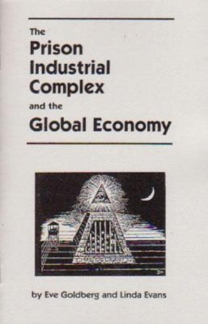 The Prison Industrial Complex and the Global Economy. Linda Evans, Eve, Goldberg