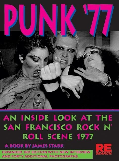 Punk '77: An Inside Look at the San Francisco Rock n' Roll Scene, 1977 (Expanded 3rd Edition). JAMES STARK.