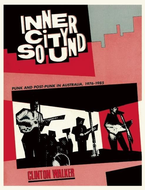 Inner City Sound: Punk and Post-Punk in Australia, 1976-1985. CLINTON WALKER