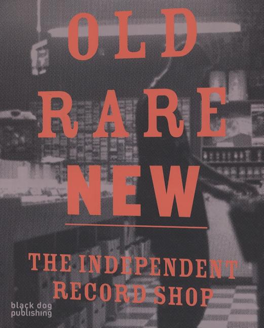 Old Rare New: The Independent Record Shop. EMMA PETTIT.