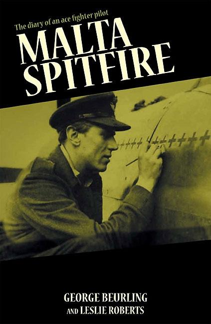 Malta Spitfire: The Diary of an Ace Fighter Pilot. George Beurling