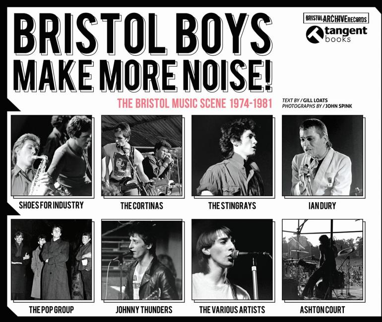 Bristol Boys Make More Noise: The Bristol Music Scene 1974-1981. Gill Loats.