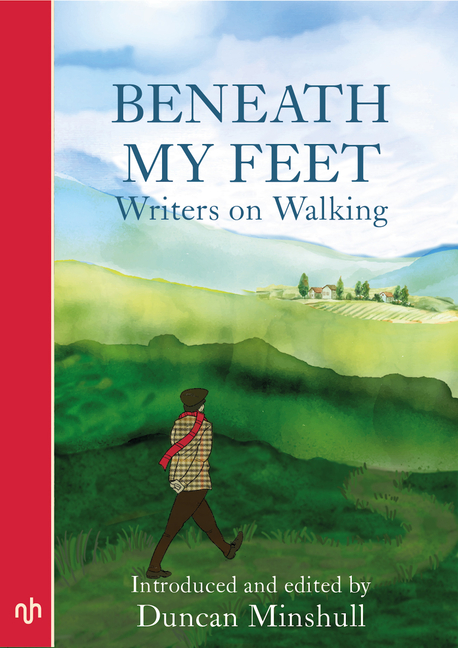 Beneath My Feet: Writers on Walking