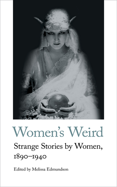 Women's Weird: Strange Stories by Women, 1890-1940 (Handheld Classics