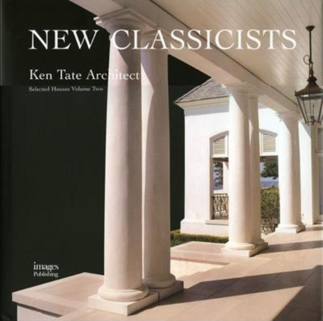 New Classicists: Ken Tate Architect, Selected Houses Volume Two. Graves Nelson