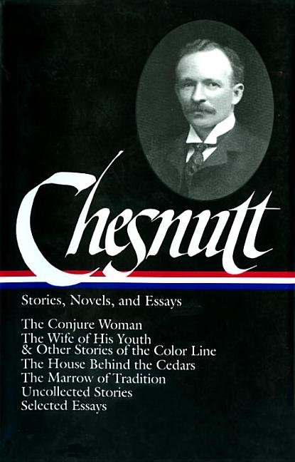 Charles W. Chesnutt : Stories, Novels, and Essays. SOLLORS WERNER CHARLES W. CHESNUTT