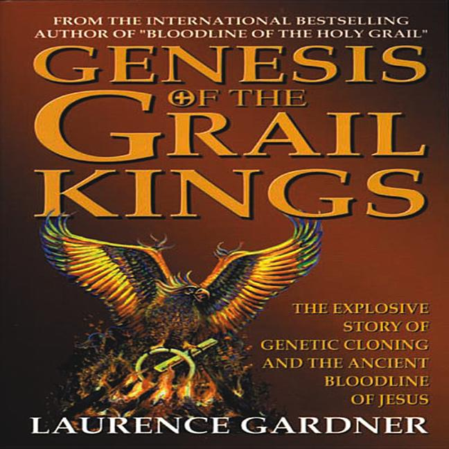 Genesis of the Grail Kings : The Explosive Story of Genetic Cloning and the Ancient Bloodline of...