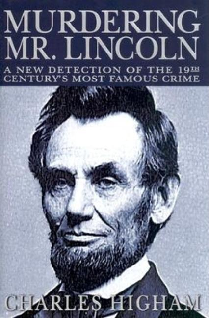 Murdering Mr. Lincoln: A New Detection of the 19th Century's Most Famous Crime. Charles Higham