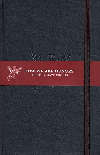 How We Are Hungry: Stories. Dave Eggers