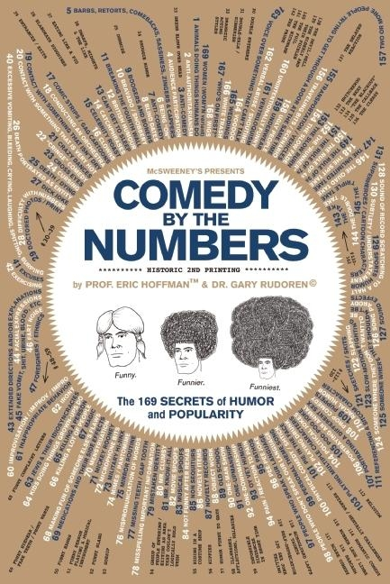 Comedy by the Numbers: The 169 Secrets of Humor and Popularity. McSweeneys, Prof Eric Hoffman,...