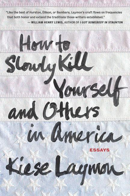 How to Slowly Kill Yourself and Others in America. Kiese Laymon