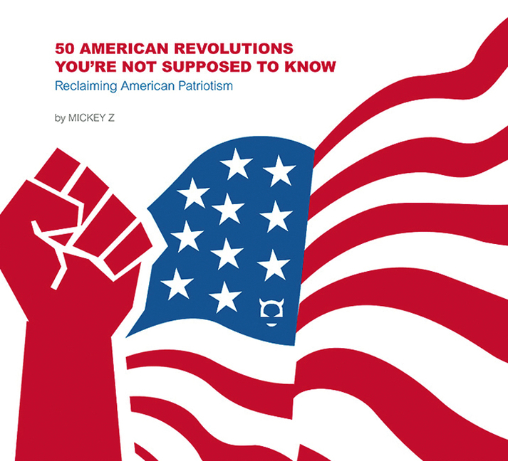 50 American Revolutions You're Not Supposed to Know: Reclaiming American Patriotism. MICKEY Z.
