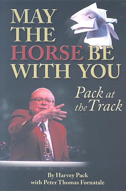 May the Horse Be with You: Pack at the Track. Pete Fornatale Harvey Pack