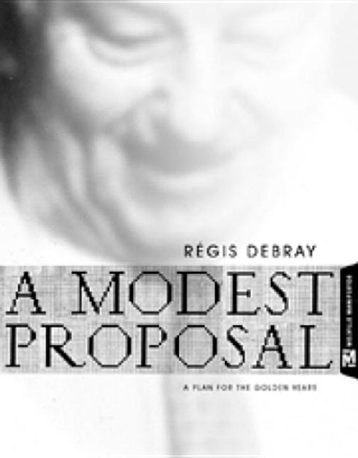 Modest Proposal : A Plan for the Golden Years. REGIS DEBRAY, JEFFREY, MEHLMAN