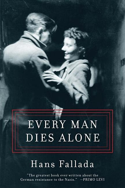 Every Man Dies Alone. HANS FALLADA