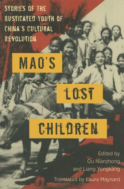 Mao's Lost Children: The Stories of Those Who Were Rusticated During the Cultural Revolution