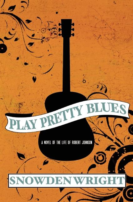 Play Pretty Blues (The Life of Robert Johnson). Snowden Wright