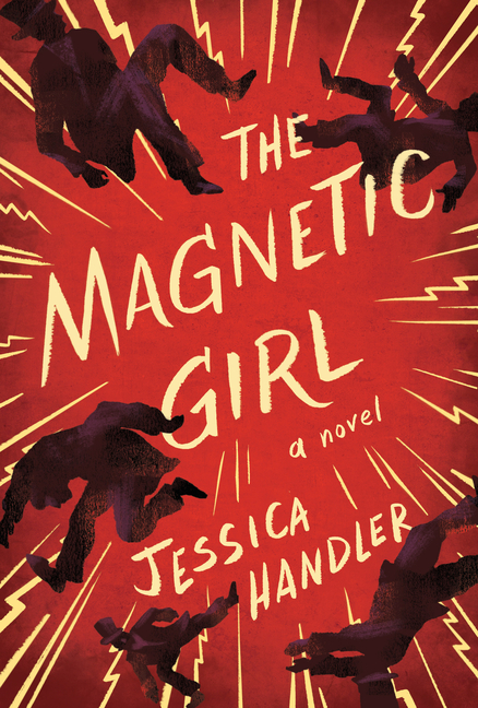 The Magnetic Girl: A Novel. Jessica Handler