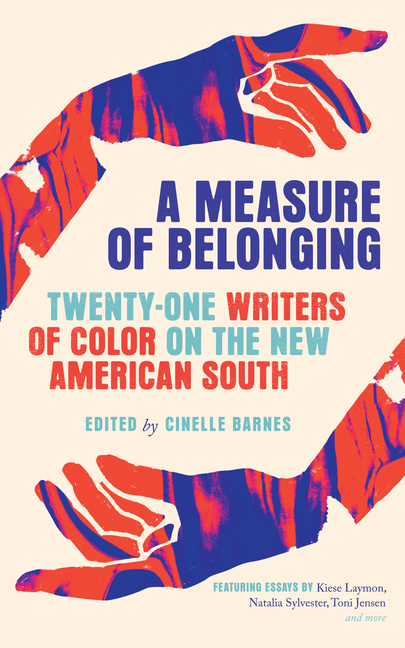 A Measure of Belonging: Twenty-One Writers of Color on the New American South. Cinelle Barnes.