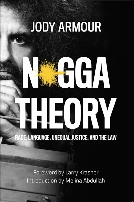 N*gga Theory: Race, Language, Unequal Justice, and the Law. Jody David Armour
