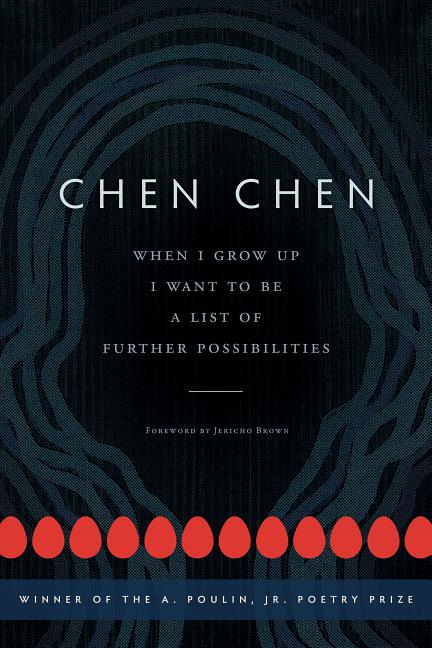 When I Grow Up I Want to Be a List of Further Possibilities (A. Poulin, Jr. New Poets of America). Chen Chen.