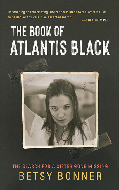 The Book of Atlantis Black: The Search for a Sister Gone Missing. Betsy Bonner