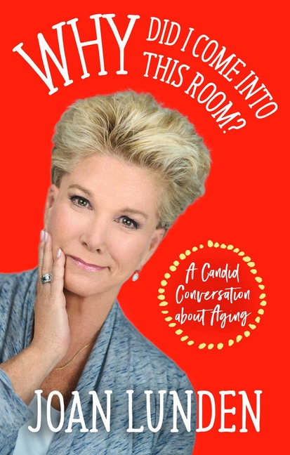Why Did I Come Into This Room?: A Candid Conversation about Aging. Joan Lunden