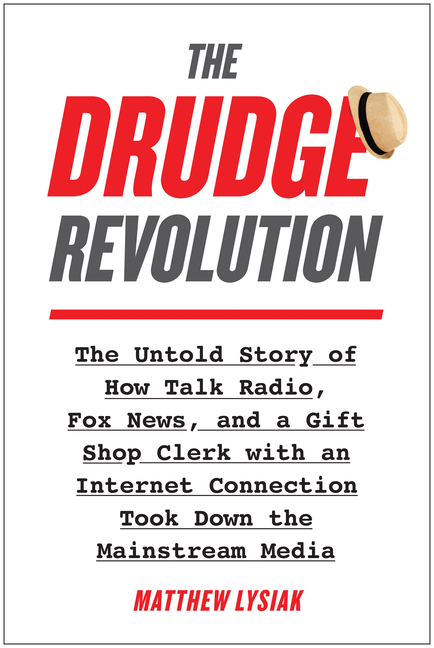 The Drudge Revolution: The Untold Story of How Talk Radio, Fox News, and a Gift Shop Clerk with an Internet Connection Took Down the Mainstream Media. Matthew Lysiak.