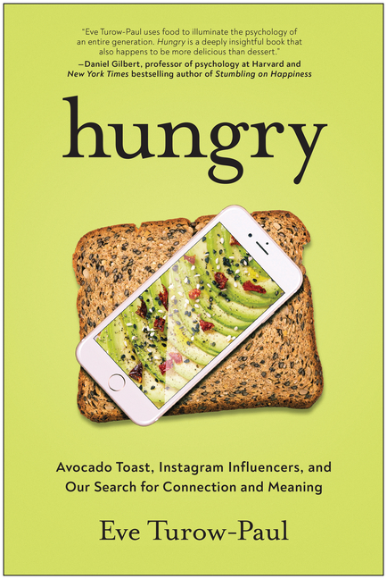Hungry: Avocado Toast, Instagram Influencers, and Our Search for Connection and Meaning. Eve Turow-Paul.