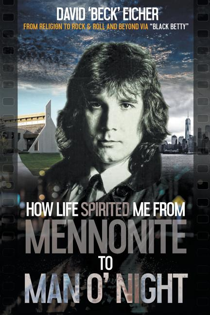 How Life Spirited Me From Mennonite To Man O' Night. David 'Beck' Eicher.
