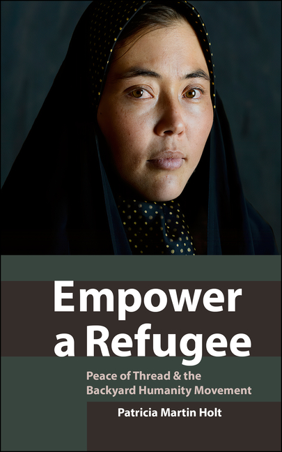 Empower a Refugee: Peace of Thread & the Backyard Humanity Movement. Patricia Martin Holt