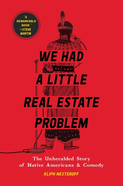 We Had a Little Real Estate Problem: The Unheralded Story of Native Americans & Comedy. Kliph...