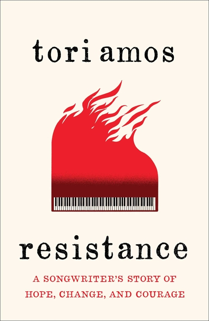 Resistance: A Songwriter's Story of Hope, Change, and Courage. Tori Amos