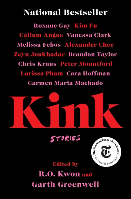 Kink: Stories. R. O. Kwon, Garth Greenwell