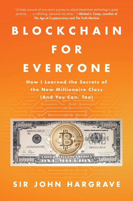 Blockchain for Everyone: How I Learned the Secrets of the New Millionaire Class (and You Can,...