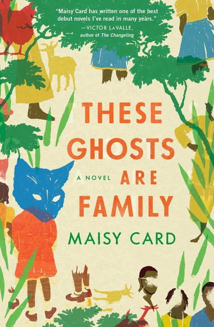 These Ghosts Are Family: A Novel. Maisy Card.