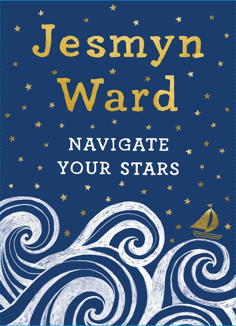 Navigate Your Stars. Jesmyn Ward