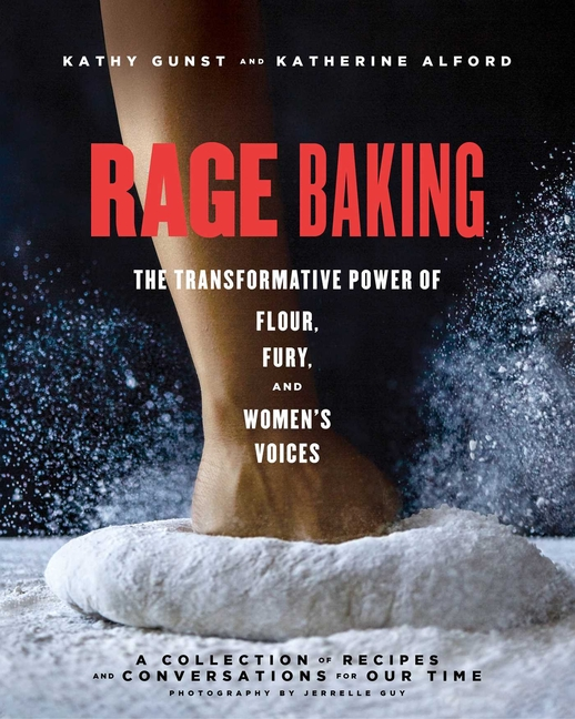 Rage Baking: The Transformative Power of Flour, Fury, and Women's Voices (a Cookbook with More...