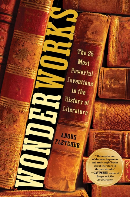 Wonderworks: The 25 Most Powerful Inventions in the History of Literature. Angus Fletcher