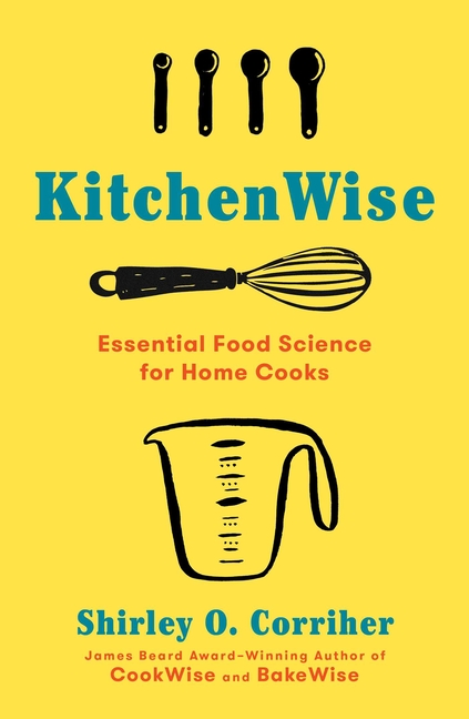 KitchenWise: Essential Food Science for Home Cooks. Shirley O. Corriher