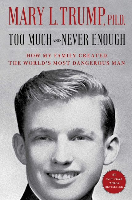 Too Much and Never Enough: How My Family Created the World's Most Dangerous Man. Mary L. Trump.